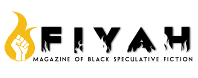 FIYAH-LITERARY MAGAZINE OF BLACK SPECULATIVE FICTION